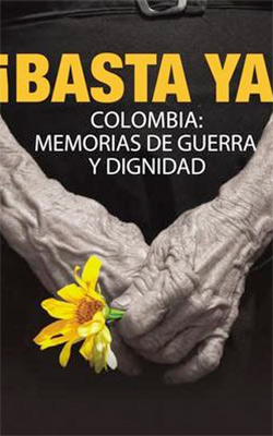 Basta ya! Memorias de guerra y dignidad - Centro Nacional